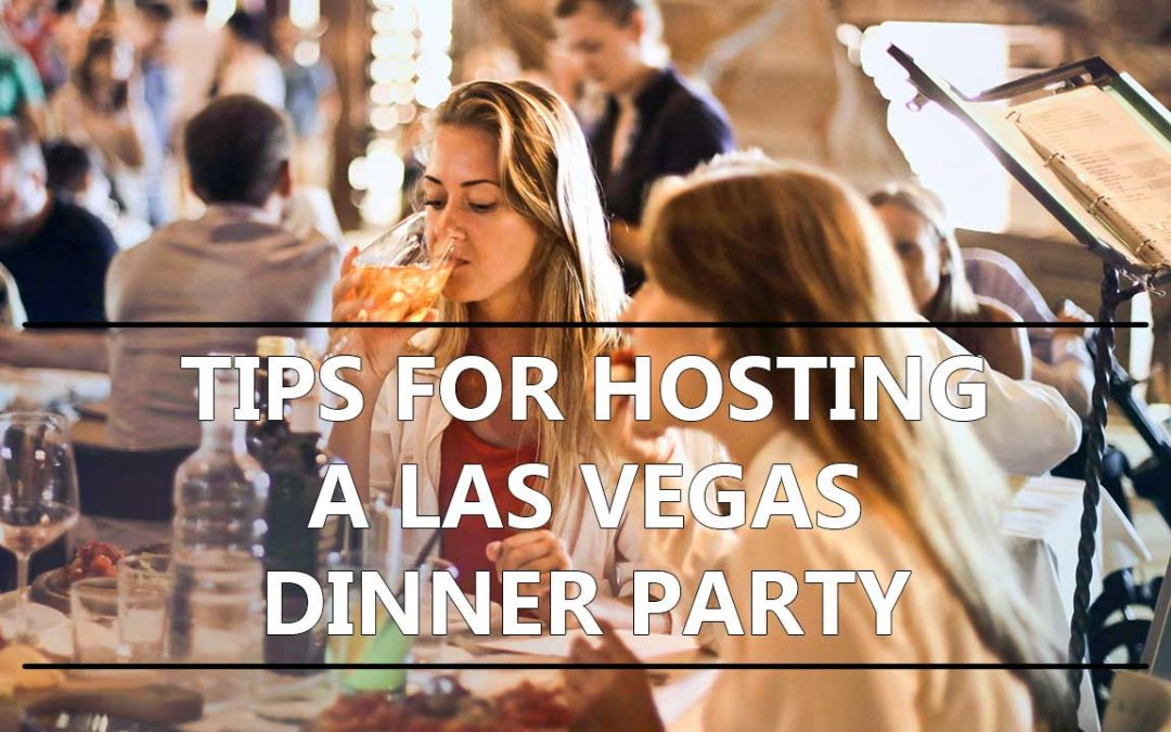 Tips for Hosting a Las Vegas Dinner Party